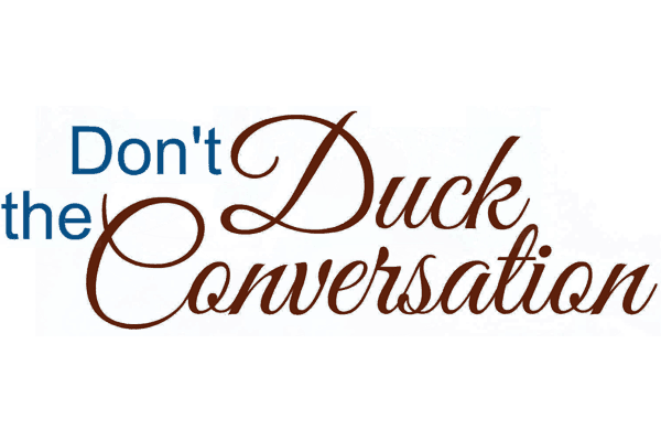 Don't Duck the Conversation
